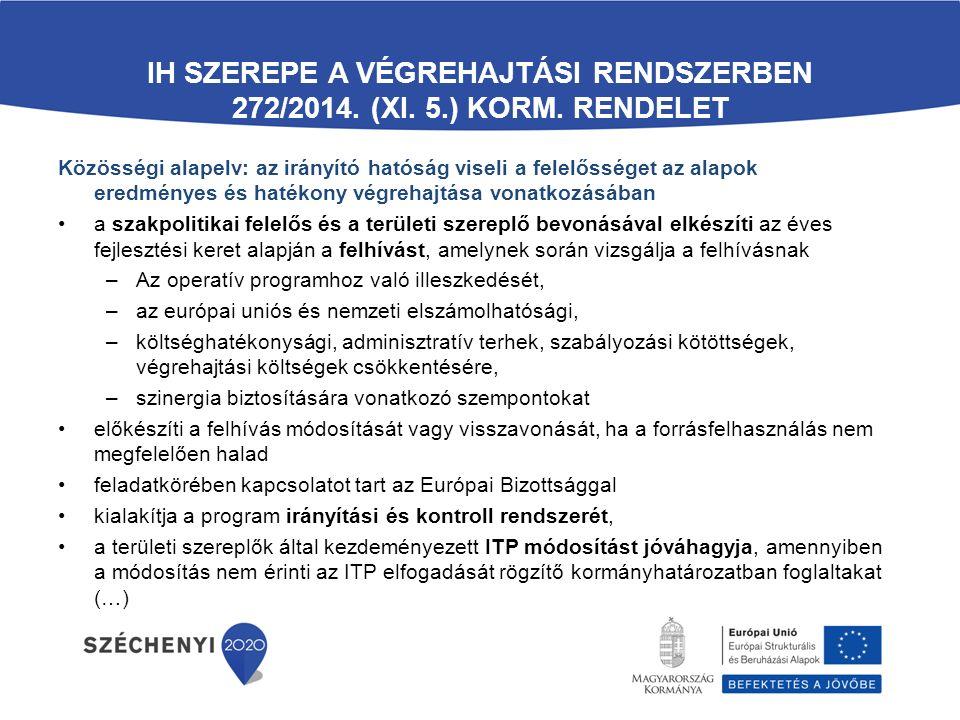 IH SZEREPE A VÉGREHAJTÁSI RENDSZERBEN 272/2014. (XI. 5.) KORM. RENDELET Közösségi alapelv: az irányító hatóság viseli a felelősséget az alapok eredmén