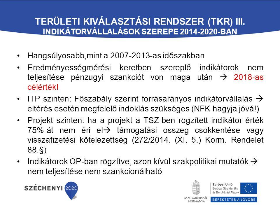 TERÜLETI KIVÁLASZTÁSI RENDSZER (TKR) III. INDIKÁTORVÁLLALÁSOK SZEREPE 2014-2020-BAN Hangsúlyosabb,mint a 2007-2013-as időszakban Eredményességmérési k