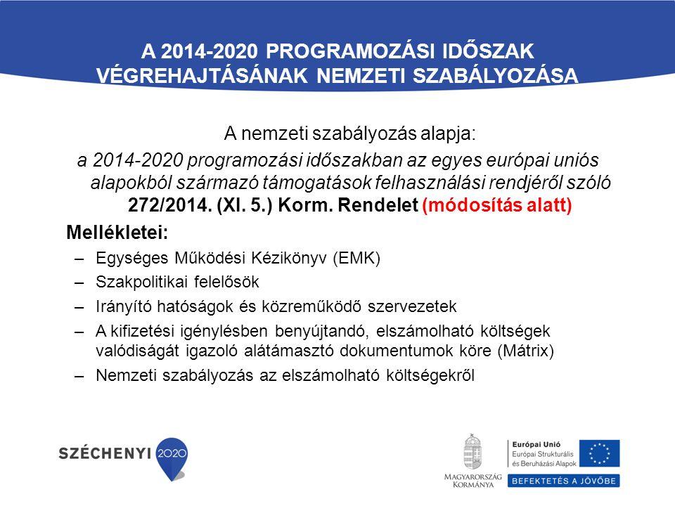 A 2014-2020 PROGRAMOZÁSI IDŐSZAK VÉGREHAJTÁSÁNAK NEMZETI SZABÁLYOZÁSA A nemzeti szabályozás alapja: a 2014-2020 programozási időszakban az egyes európai uniós alapokból származó támogatások felhasználási rendjéről szóló 272/2014.