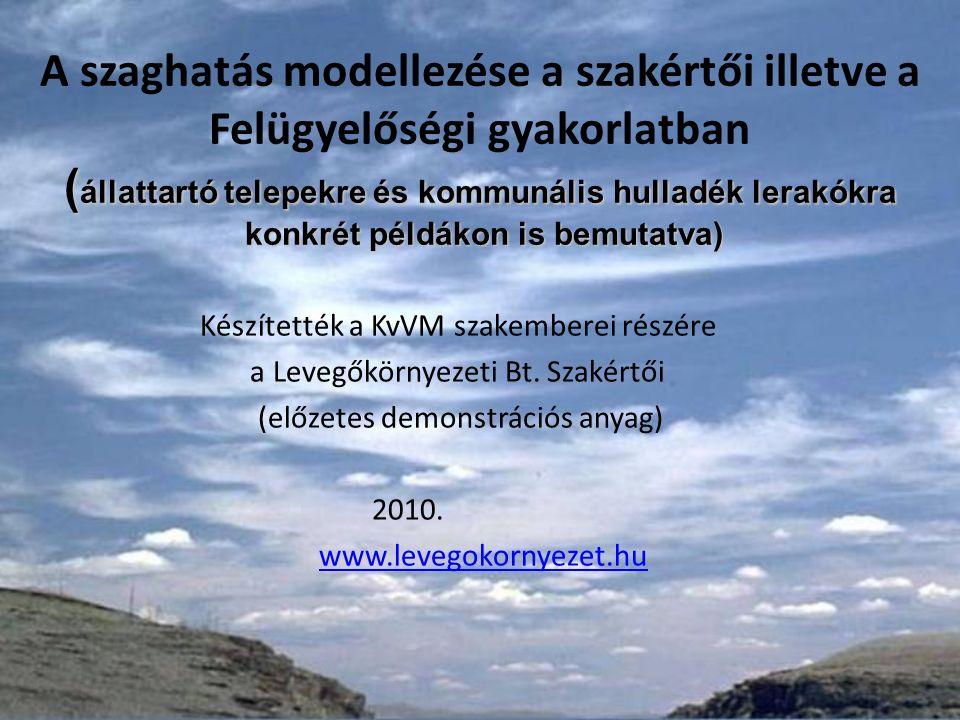 ( állattartó telepekre és kommunális hulladék lerakókra konkrét példákon is bemutatva) A szaghatás modellezése a szakértői illetve a Felügyelőségi gyakorlatban ( állattartó telepekre és kommunális hulladék lerakókra konkrét példákon is bemutatva) Készítették a KvVM szakemberei részére a Levegőkörnyezeti Bt.