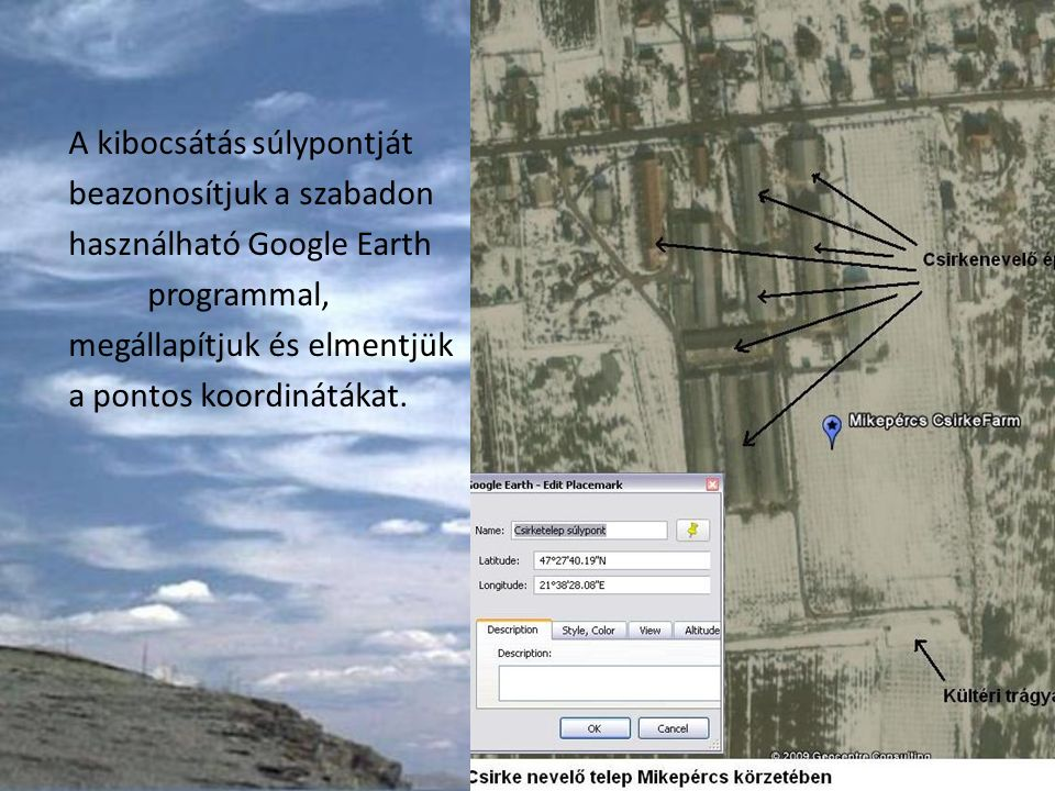 A kibocsátás súlypontját beazonosítjuk a szabadon használható Google Earth programmal, megállapítjuk és elmentjük a pontos koordinátákat.