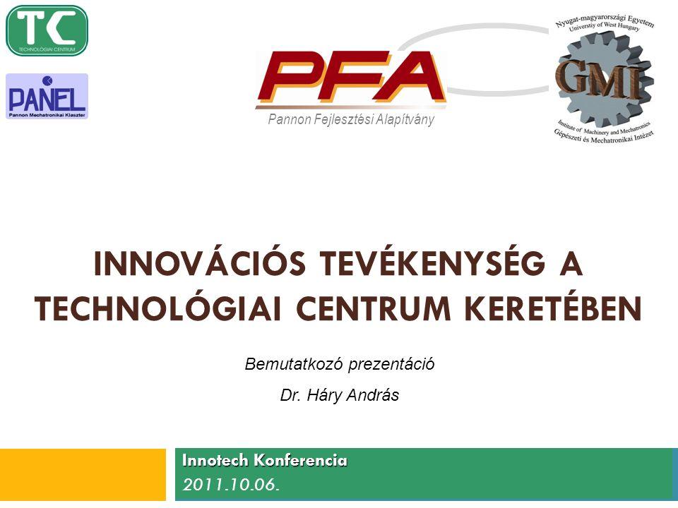 1 INNOVÁCIÓS TEVÉKENYSÉG A TECHNOLÓGIAI CENTRUM KERETÉBEN Innotech Konferencia 2011.10.06.