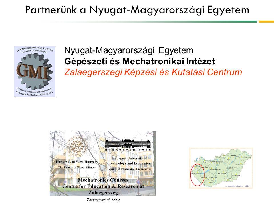 Partnerünk a Nyugat-Magyarországi Egyetem Nyugat-Magyarországi Egyetem Gépészeti és Mechatronikai Intézet Zalaegerszegi Képzési és Kutatási Centrum Zalaegerszegi bázis