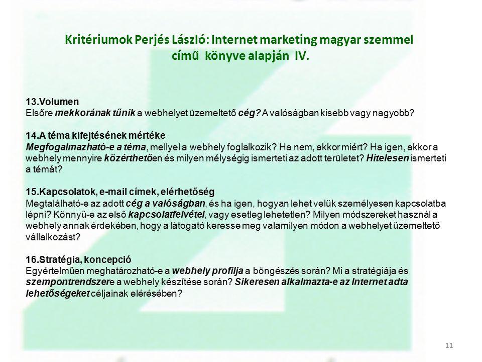 13.Volumen Elsőre mekkorának tűnik a webhelyet üzemeltető cég? A valóságban kisebb vagy nagyobb? 14.A téma kifejtésének mértéke Megfogalmazható-e a té