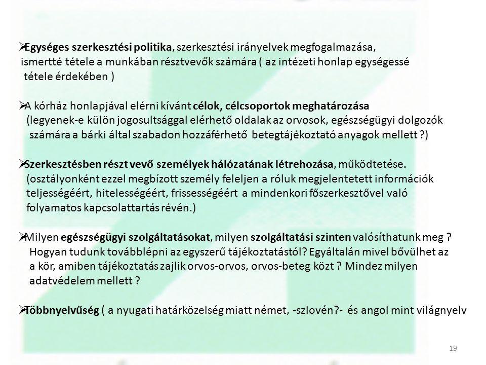 Egységes szerkesztési politika, szerkesztési irányelvek megfogalmazása, ismertté tétele a munkában résztvevők számára ( az intézeti honlap egységessé tétele érdekében )  A kórház honlapjával elérni kívánt célok, célcsoportok meghatározása (legyenek-e külön jogosultsággal elérhető oldalak az orvosok, egészségügyi dolgozók számára a bárki által szabadon hozzáférhető betegtájékoztató anyagok mellett )  Szerkesztésben részt vevő személyek hálózatának létrehozása, működtetése.