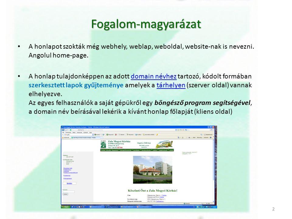 Fogalom-magyarázat A honlapot szokták még webhely, weblap, weboldal, website-nak is nevezni.