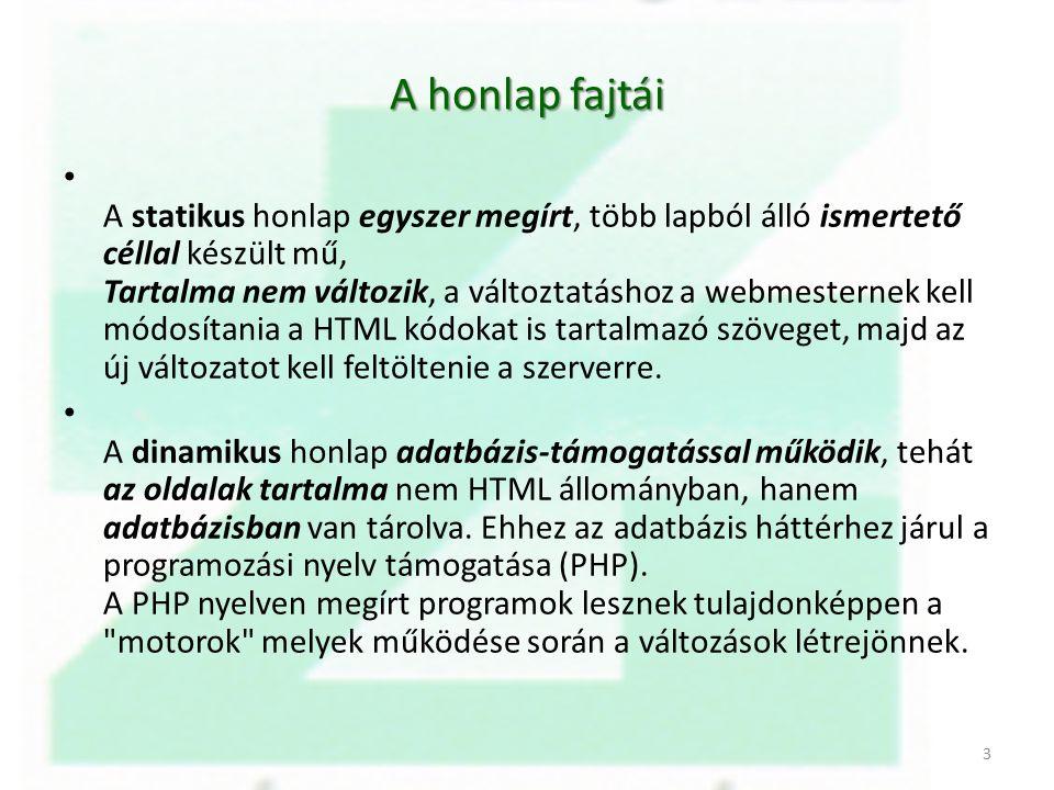 A honlap fajtái A statikus honlap egyszer megírt, több lapból álló ismertető céllal készült mű, Tartalma nem változik, a változtatáshoz a webmesternek kell módosítania a HTML kódokat is tartalmazó szöveget, majd az új változatot kell feltöltenie a szerverre.