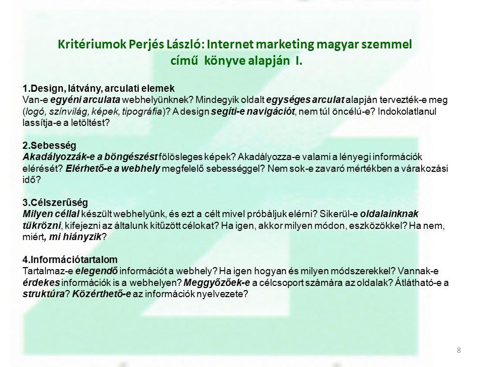 Kritériumok Perjés László: Internet marketing magyar szemmel című könyve alapján I. 1.Design, látvány, arculati elemek Van-e egyéni arculata webhelyün