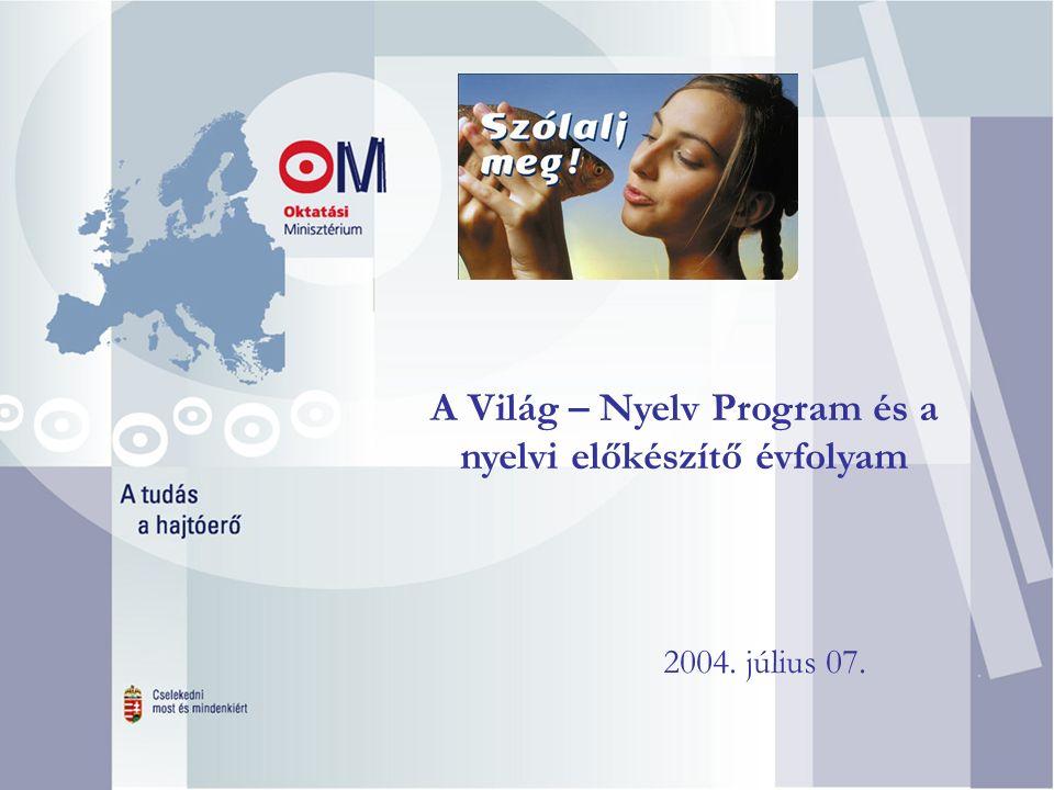 1 A Világ – Nyelv Program és a nyelvi előkészítő évfolyam. 2004. július 07.