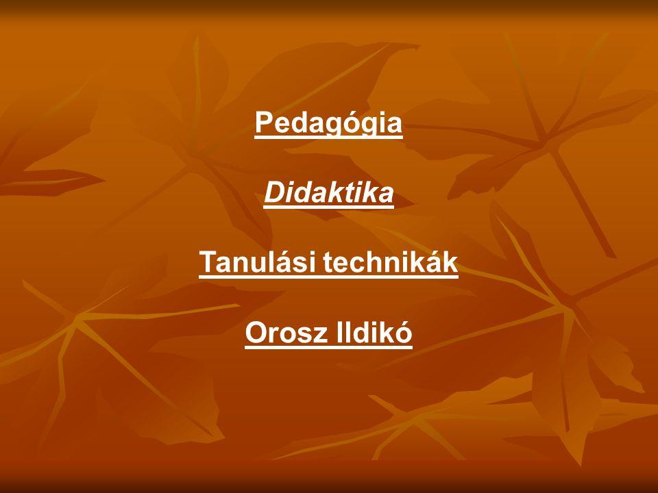 Pedagógia Didaktika Tanulási technikák Orosz Ildikó