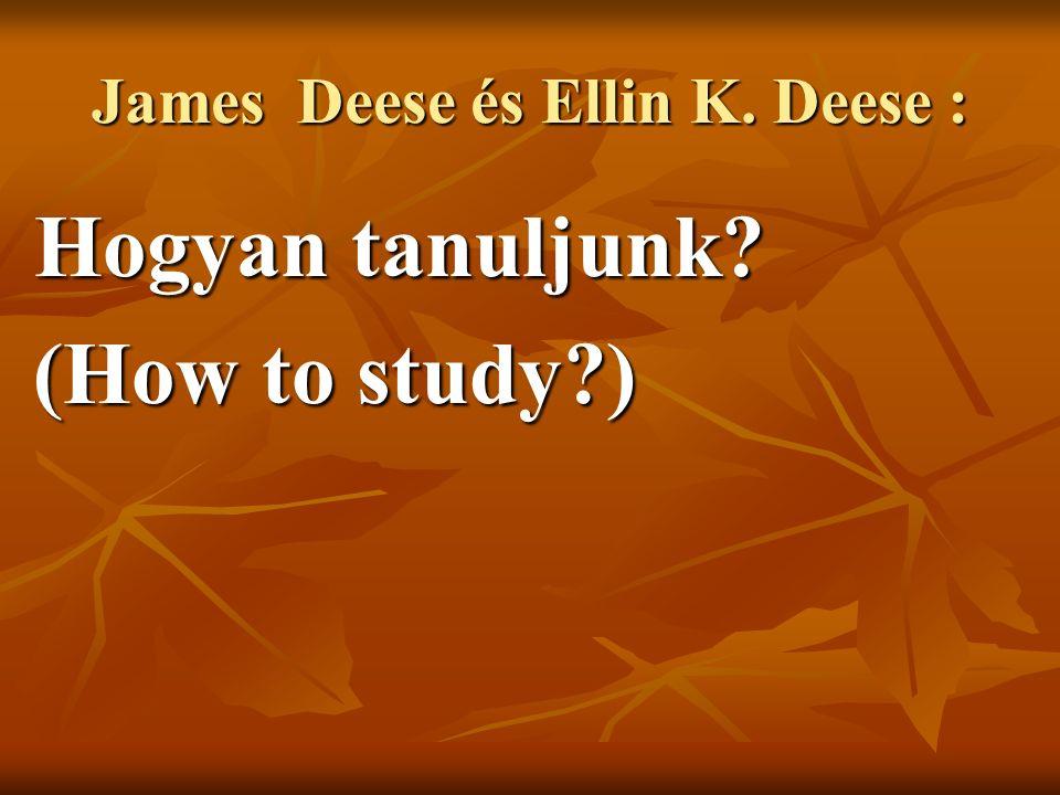 James Deese és Ellin K. Deese : Hogyan tanuljunk Hogyan tanuljunk (How to study ) (How to study )