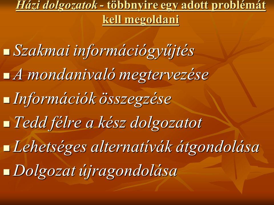 Házi dolgozatok - többnyire egy adott problémát kell megoldani Szakmai információgyűjtés Szakmai információgyűjtés A mondanivaló megtervezése A mondan