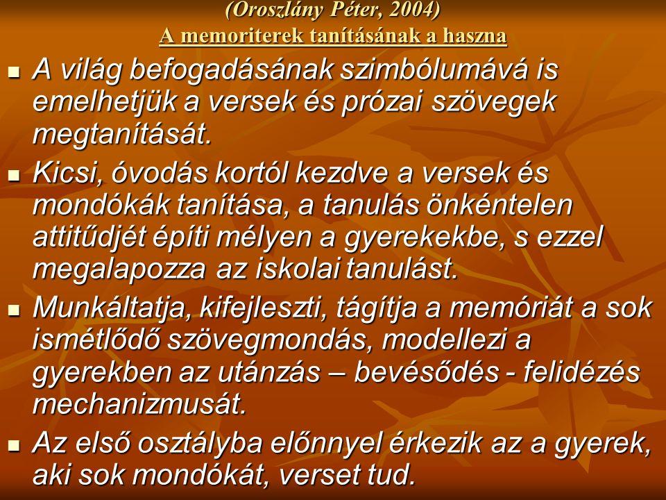 (Oroszlány Péter, 2004) A memoriterek tanításának a haszna A világ befogadásának szimbólumává is emelhetjük a versek és prózai szövegek megtanítását.