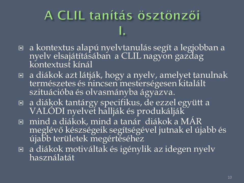  a kontextus alapú nyelvtanulás segít a legjobban a nyelv elsajátításában a CLIL nagyon gazdag kontextust kínál  a diákok azt látják, hogy a nyelv, amelyet tanulnak természetes és nincsen mesterségesen kitalált szituációba és olvasmányba ágyazva.