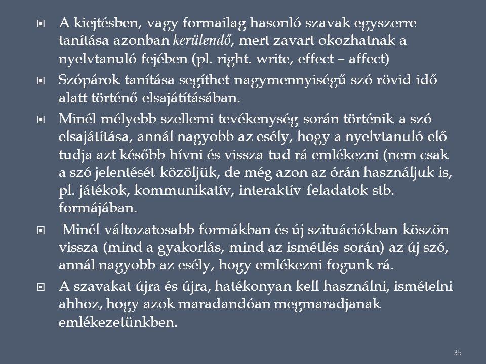  A kiejtésben, vagy formailag hasonló szavak egyszerre tanítása azonban kerülendő, mert zavart okozhatnak a nyelvtanuló fejében (pl.