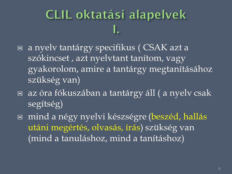  a nyelv tantárgy specifikus ( CSAK azt a szókincset, azt nyelvtant tanítom, vagy gyakorolom, amire a tantárgy megtanításához szükség van)  az óra fókuszában a tantárgy áll ( a nyelv csak segítség)  mind a négy nyelvi készségre (beszéd, hallás utáni megértés, olvasás, írás) szükség van (mind a tanuláshoz, mind a tanításhoz) 8