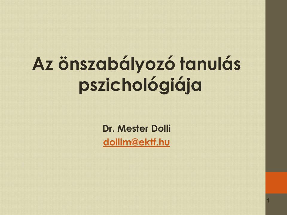 1 Az önszabályozó tanulás pszichológiája Dr. Mester Dolli dollim@ektf.hu