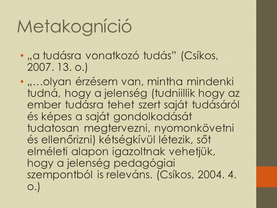"""Metakogníció """"a tudásra vonatkozó tudás (Csíkos, 2007."""