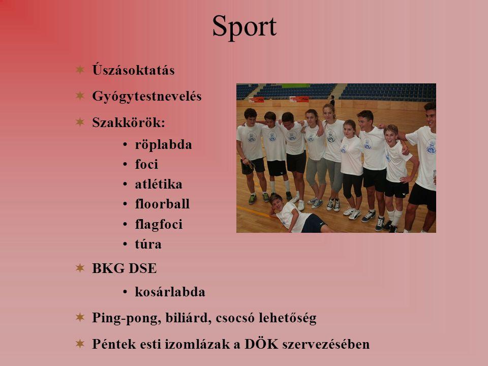 Sport  Úszásoktatás  Gyógytestnevelés  Szakkörök: röplabda foci atlétika floorball flagfoci túra  BKG DSE kosárlabda  Ping-pong, biliárd, csocsó lehetőség  Péntek esti izomlázak a DÖK szervezésében