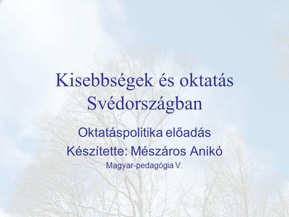 Kisebbségek és oktatás Svédországban Oktatáspolitika előadás Készítette: Mészáros Anikó Magyar-pedagógia V.