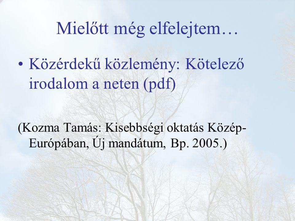 Mielőtt még elfelejtem… Közérdekű közlemény: Kötelező irodalom a neten (pdf) (Kozma Tamás: Kisebbségi oktatás Közép- Európában, Új mandátum, Bp. 2005.