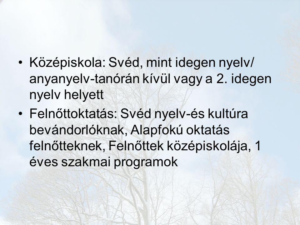 Középiskola: Svéd, mint idegen nyelv/ anyanyelv-tanórán kívül vagy a 2. idegen nyelv helyett Felnőttoktatás: Svéd nyelv-és kultúra bevándorlóknak, Ala