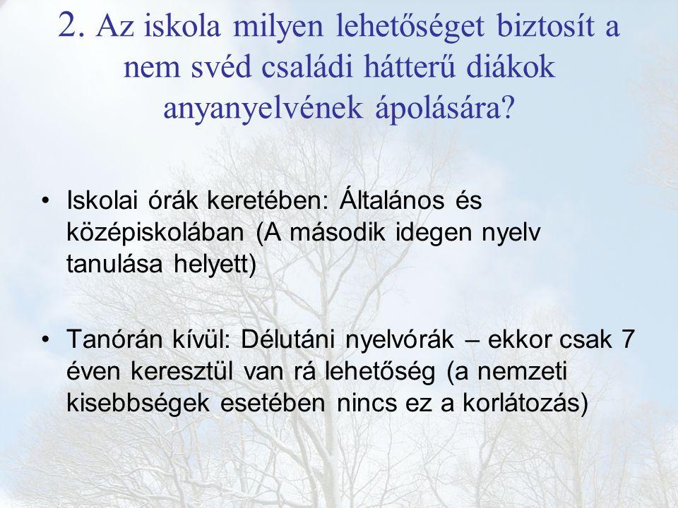 2. Az iskola milyen lehetőséget biztosít a nem svéd családi hátterű diákok anyanyelvének ápolására? Iskolai órák keretében: Általános és középiskolába