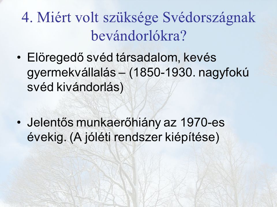 4. Miért volt szüksége Svédországnak bevándorlókra? Elöregedő svéd társadalom, kevés gyermekvállalás – (1850-1930. nagyfokú svéd kivándorlás) Jelentős