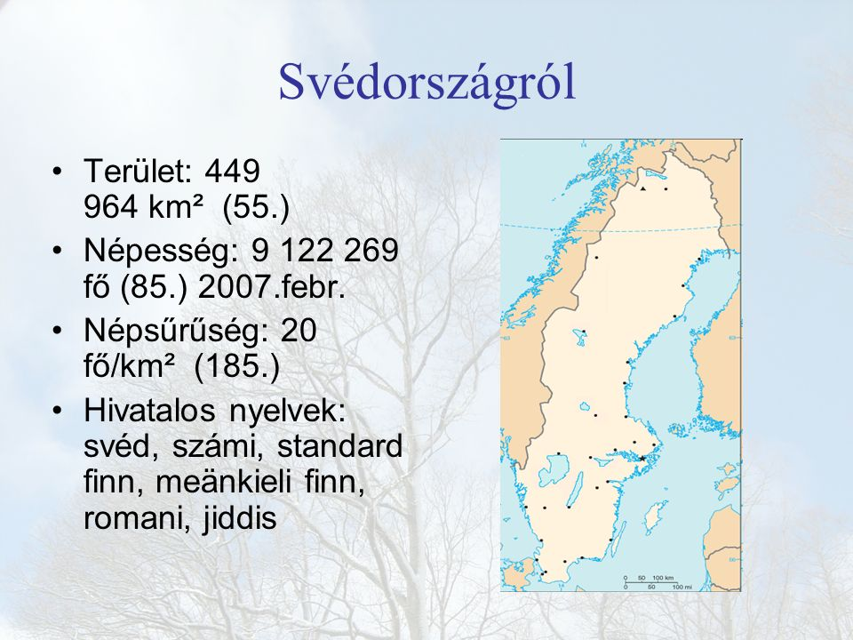 Svédországról Terület: 449 964 km² (55.) Népesség: 9 122 269 fő (85.) 2007.febr. Népsűrűség: 20 fő/km² (185.) Hivatalos nyelvek: svéd, számi, standard