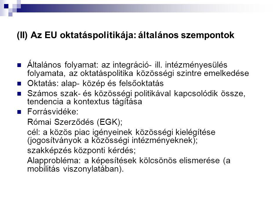 (II) Az EU oktatáspolitikája: általános szempontok Általános folyamat: az integráció- ill.