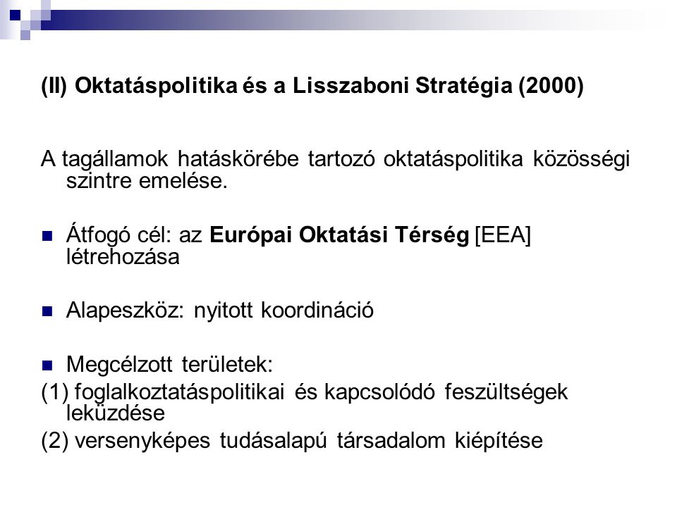 (II) Oktatáspolitika és a Lisszaboni Stratégia (2000) A tagállamok hatáskörébe tartozó oktatáspolitika közösségi szintre emelése.
