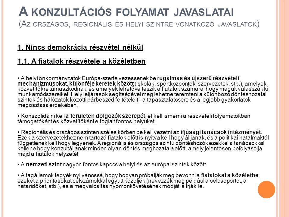 A KONZULTÁCIÓS FOLYAMAT JAVASLATAI (A Z ORSZÁGOS, REGIONÁLIS ÉS HELYI SZINTRE VONATKOZÓ JAVASLATOK ) 1. Nincs demokrácia részvétel nélkül 1.1. A fiata