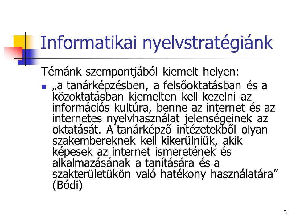 """3 Informatikai nyelvstratégiánk Témánk szempontjából kiemelt helyen: """"a tanárképzésben, a felsőoktatásban és a közoktatásban kiemelten kell kezelni az információs kultúra, benne az internet és az internetes nyelvhasználat jelenségeinek az oktatását."""