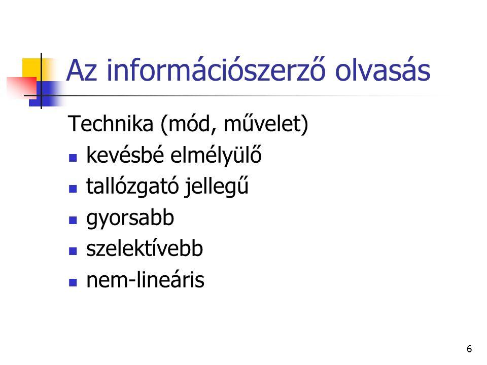 6 Az információszerző olvasás Technika (mód, művelet) kevésbé elmélyülő tallózgató jellegű gyorsabb szelektívebb nem-lineáris
