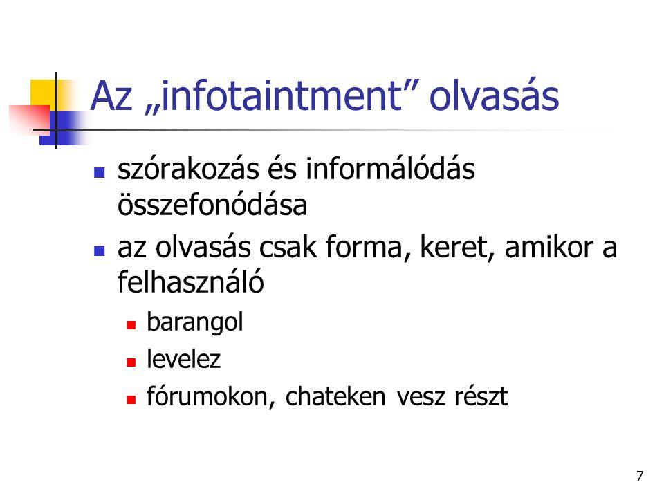 """7 Az """"infotaintment olvasás szórakozás és informálódás összefonódása az olvasás csak forma, keret, amikor a felhasználó barangol levelez fórumokon, chateken vesz részt"""