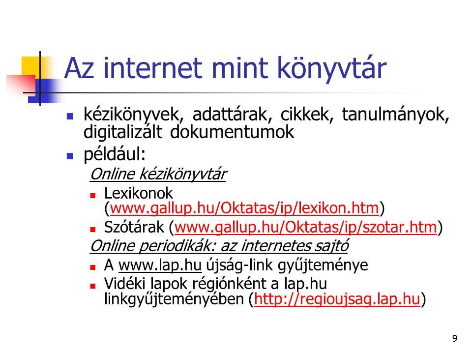 10 Nyomtatott könyvek és cikkek Online katalógusai Magyar könyvtárak katalógusa (a LibriVision 15 adatbázisa: az OSZK / Online olvasói katalógus / Magyar könyvtárak katalógusai ) (http://nektar2.oszk.hu/librivision_hun.html)http://nektar2.oszk.hu/librivision_hun.html Hungarika Információ (http://www.iif.hu/db/huni/index.html)http://www.iif.hu/db/huni/index.html Egyetemi és főiskolai tankönyv adatbázis (http://www.iif.hu/db/efta/index.html)http://www.iif.hu/db/efta/index.html