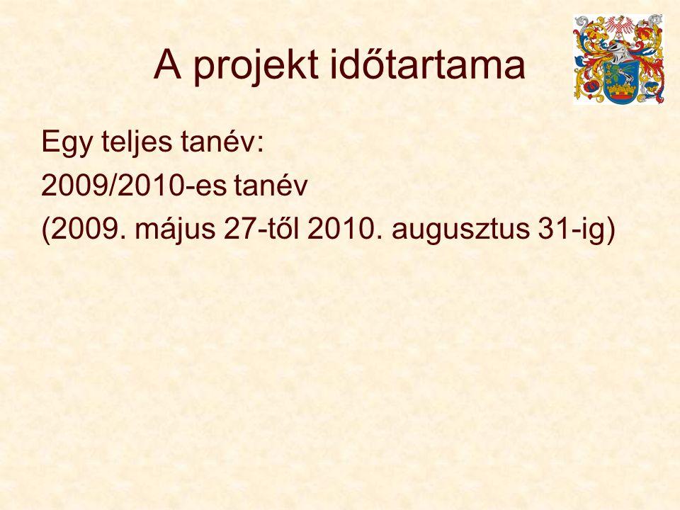 A projekt időtartama Egy teljes tanév: 2009/2010-es tanév (2009.