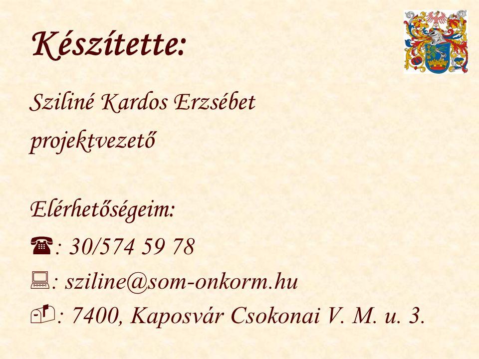 Készítette: Sziliné Kardos Erzsébet projektvezető Elérhetőségeim:  : 30/574 59 78  : sziline@som-onkorm.hu  : 7400, Kaposvár Csokonai V. M. u. 3.