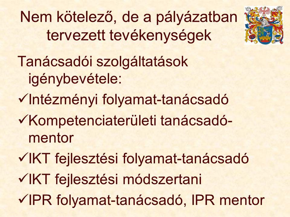 Nem kötelező, de a pályázatban tervezett tevékenységek Tanácsadói szolgáltatások igénybevétele: Intézményi folyamat-tanácsadó Kompetenciaterületi tanácsadó- mentor IKT fejlesztési folyamat-tanácsadó IKT fejlesztési módszertani IPR folyamat-tanácsadó, IPR mentor