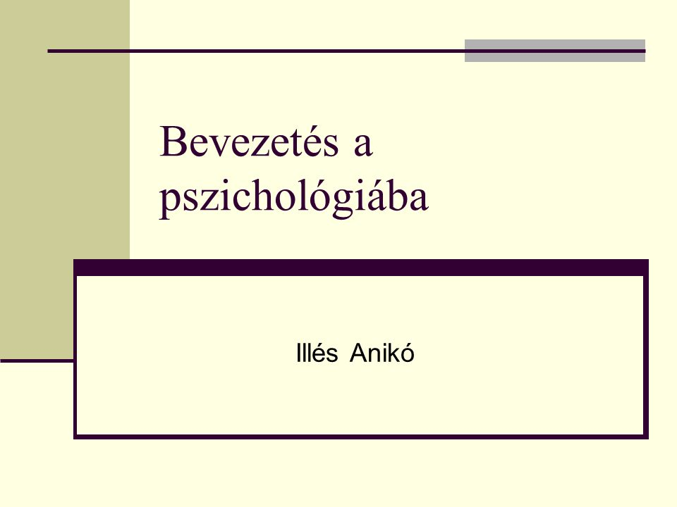 Bevezetés a pszichológiába Illés Anikó