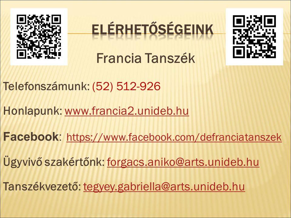 Francia Tanszék Telefonszámunk: (52) 512-926 Honlapunk: www.francia2.unideb.huwww.francia2.unideb.hu Facebook: https://www.facebook.com/defranciatanszek https://www.facebook.com/defranciatanszek Ügyvivő szakértőnk: forgacs.aniko@arts.unideb.huforgacs.aniko@arts.unideb.hu Tanszékvezető: tegyey.gabriella@arts.unideb.hutegyey.gabriella@arts.unideb.hu