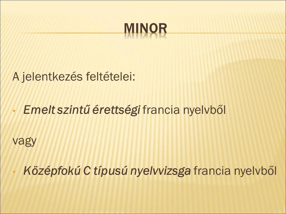 A jelentkezés feltételei: Emelt szintű érettségi francia nyelvből vagy Középfokú C típusú nyelvvizsga francia nyelvből