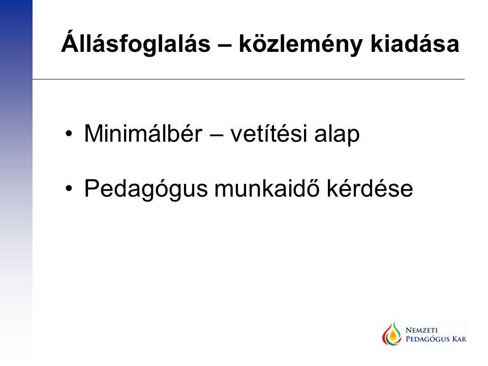 Állásfoglalás – közlemény kiadása Minimálbér – vetítési alap Pedagógus munkaidő kérdése
