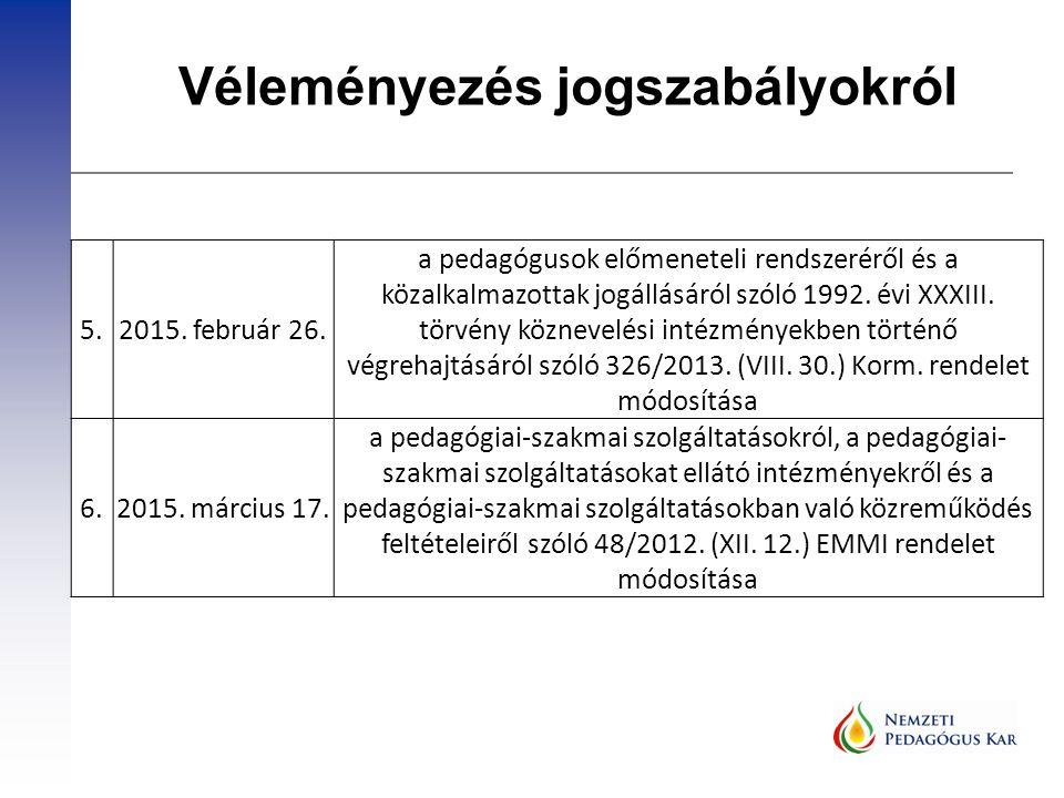 Véleményezés jogszabályokról 5.2015. február 26. a pedagógusok előmeneteli rendszeréről és a közalkalmazottak jogállásáról szóló 1992. évi XXXIII. tör
