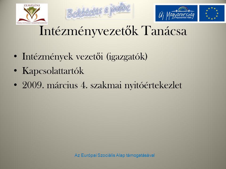 Az Európai Szociális Alap támogatásával Intézményvezet ő k Tanácsa Intézmények vezet ő i (igazgatók) Kapcsolattartók 2009. március 4. szakmai nyitóért