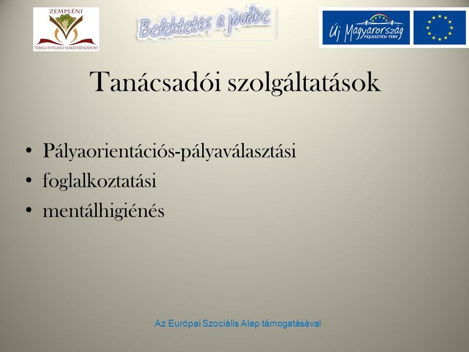 Az Európai Szociális Alap támogatásával Tanácsadói szolgáltatások Pályaorientációs-pályaválasztási foglalkoztatási mentálhigiénés