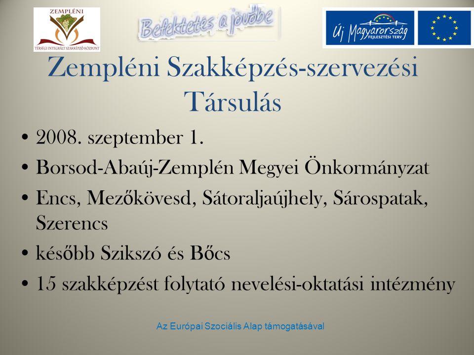 Az Európai Szociális Alap támogatásával Zempléni Szakképzés-szervezési Társulás 2008. szeptember 1. Borsod-Abaúj-Zemplén Megyei Önkormányzat Encs, Mez