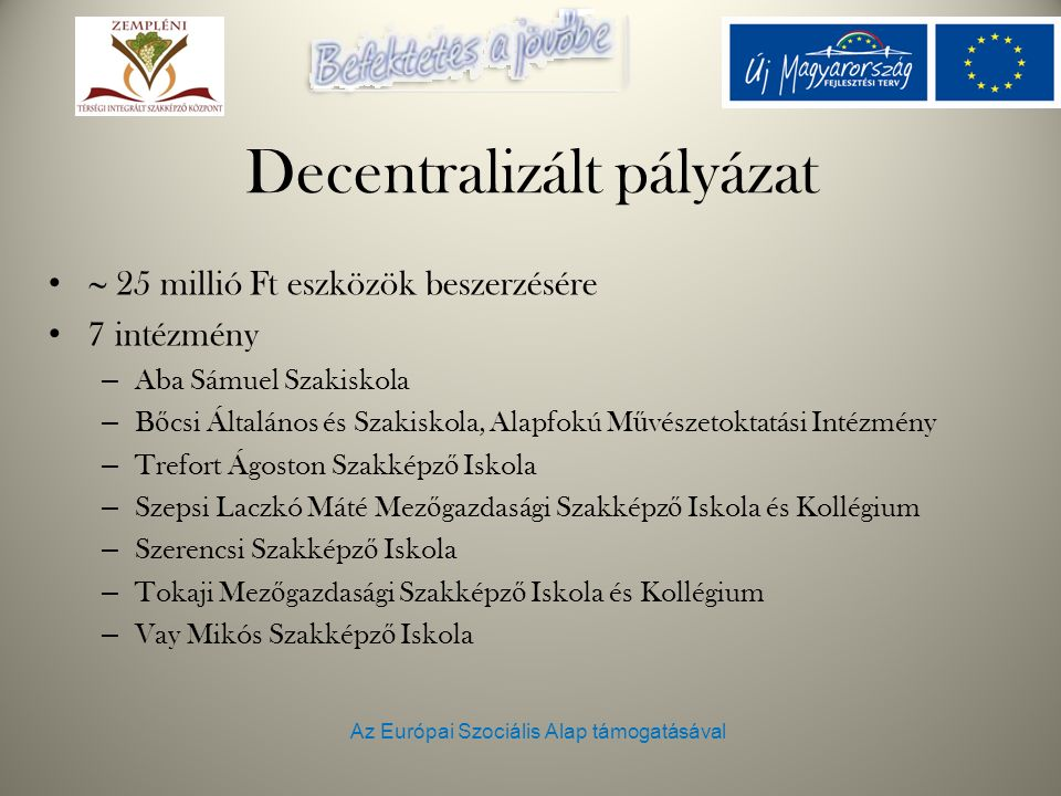 Az Európai Szociális Alap támogatásával Decentralizált pályázat  25 millió Ft eszközök beszerzésére 7 intézmény – Aba Sámuel Szakiskola – B ő csi Ált