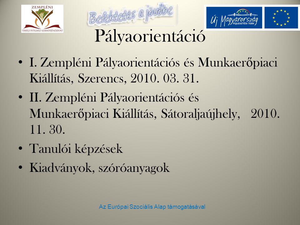 Az Európai Szociális Alap támogatásával Pályaorientáció I. Zempléni Pályaorientációs és Munkaer ő piaci Kiállítás, Szerencs, 2010. 03. 31. II. Zemplén