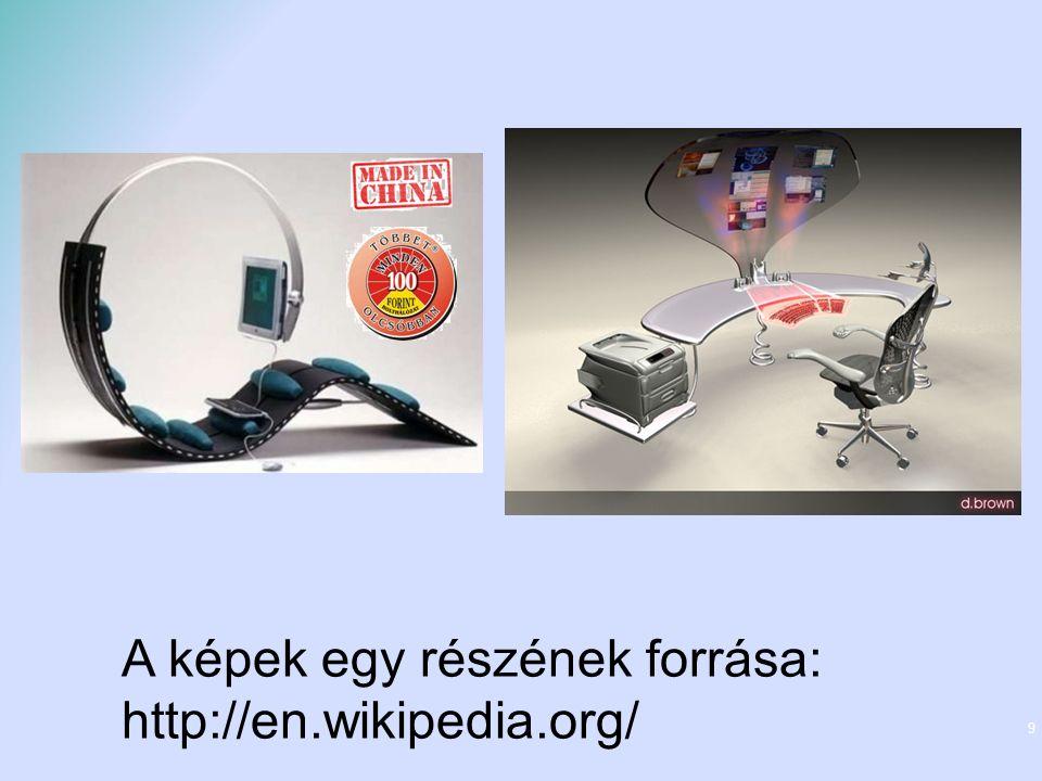 9 A képek egy részének forrása: http://en.wikipedia.org/